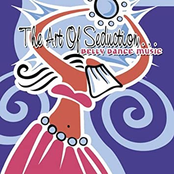THE ART OF SEDUCTION - BELLY DANCE MUSIC